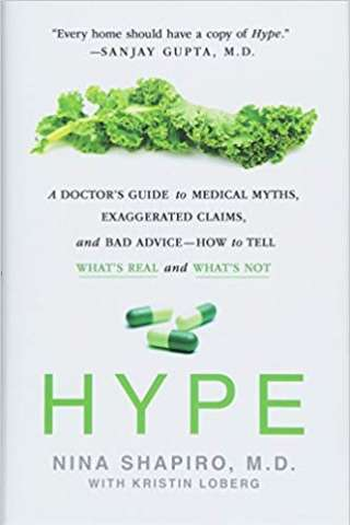 Hype: A Doctor's Guide to Medical Myths, Exaggerated Claims, and Bad Advice – How to Tell What's Real and What's Not